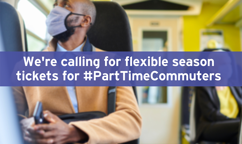 We're calling for flexible season tickets for part time commuters