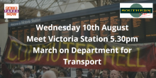 Wednesday 10 August, meet Victoria Station at 5:30pm, march on Department for Transport